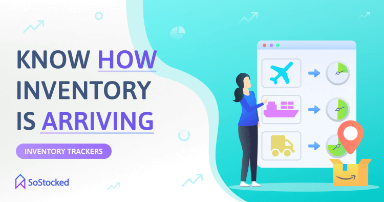 Know How Your Inventory Is ArrivingKnow How Your Inventory Is Arriving