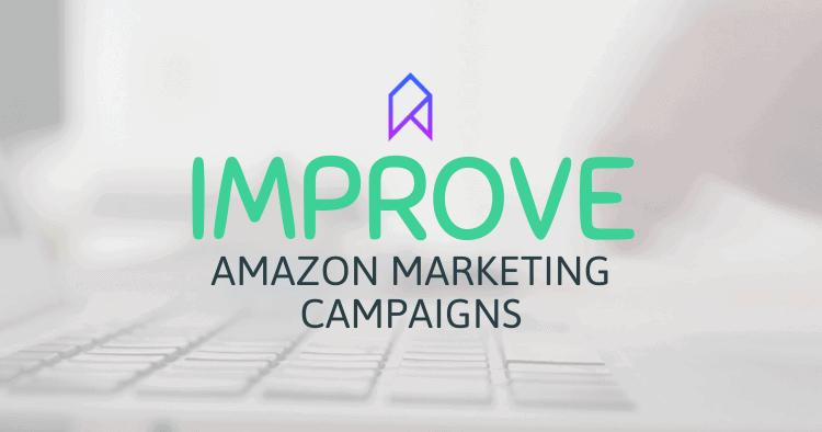 Improve Amazon Marketing Campaigns