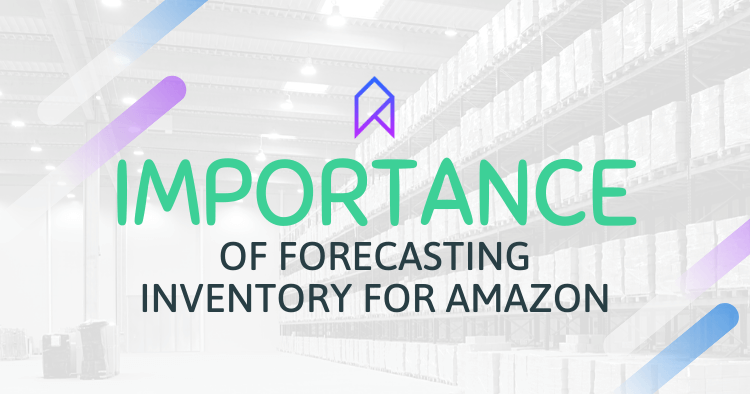 What Is The Importance of Forecasting Inventory Orders for Amazon