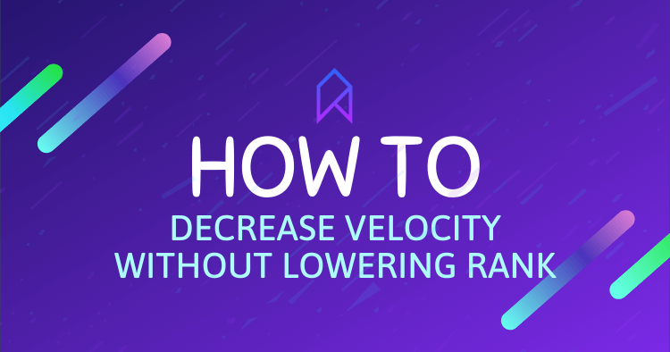 How to Decrease Velocity Without Lowering Rank