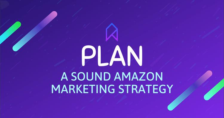 Plan a Sound Amazon Marketing Strategy