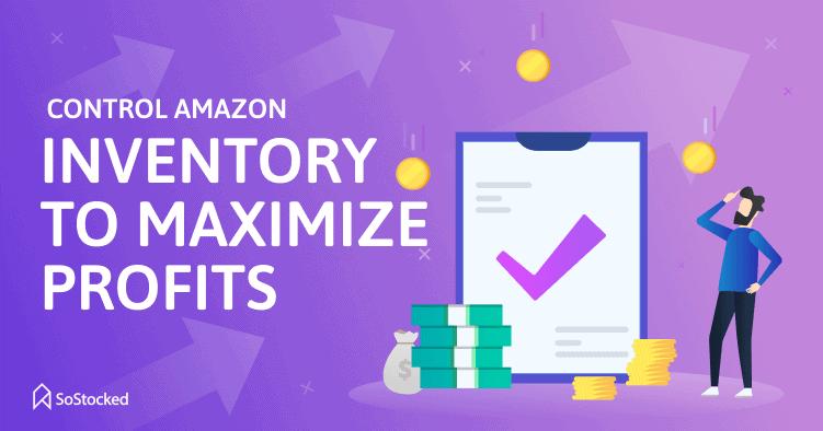 Control Amazon Inventory To Maximize Profits