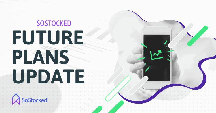 SoStocked Future Plans News Update