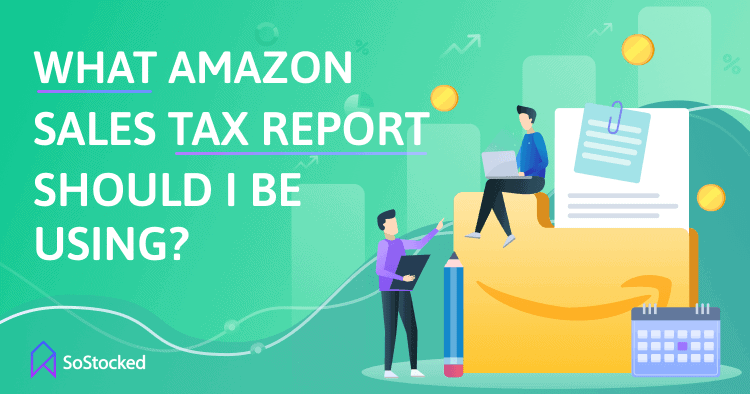 What Amazon Sales Tax Report Should You Be Using