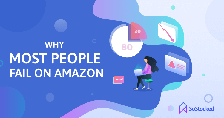 Why Most People Fail Selling On Amazon