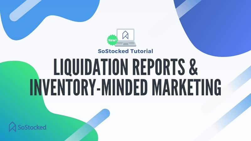 Liquidation Reports & Inventory-Minded Marketing
