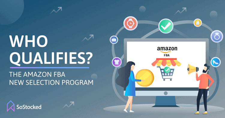 Who Qualifies for the Amazon FBA New Selection Program