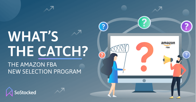 Why Is Amazon Offering The FBA New Selection Program to Sellers
