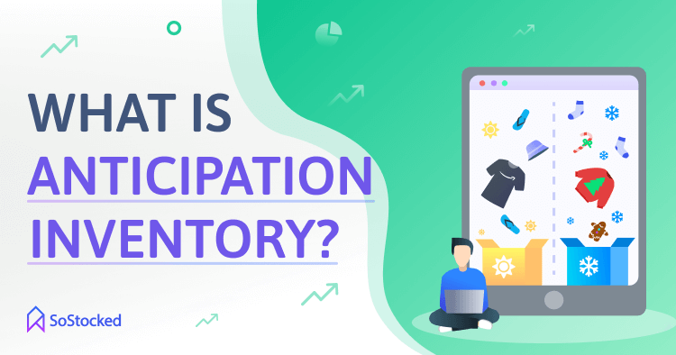 Anticipation Inventory Meaning and Advantages