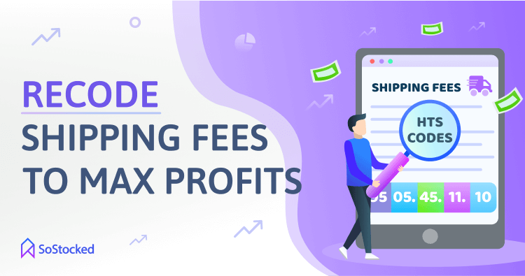 Recode Your HTS Codes For Cheaper Shipping Fees That Increase Your Margins
