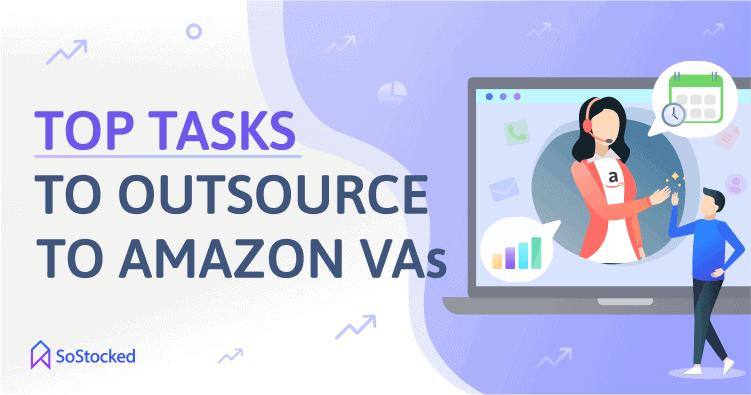 Top FBA Tasks To Outsource To Amazon Virtual Assistants