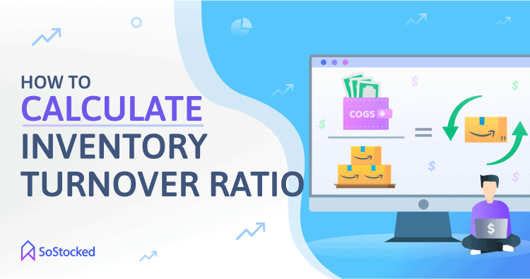 The Formula For Calculating Your Inventory Turnover Ratio