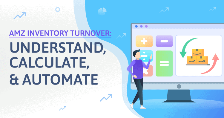 Understand Calculate And Automate Amazon Inventory Turnover