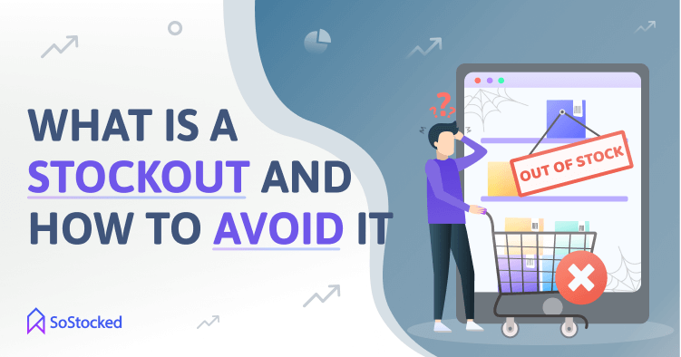 Understand Stockouts And Learn How To Prevent Them