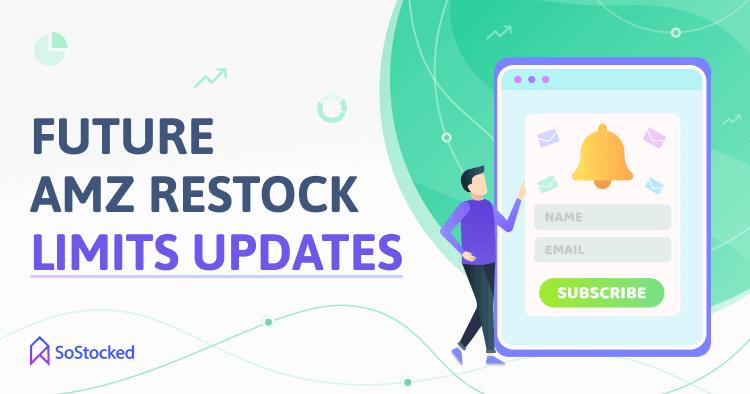 Subscribe To Get Future Updates Regarding Amazon Restock Limits