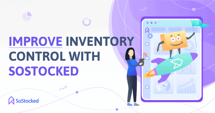 Keep Inventory Risks Under Control With SoStocked