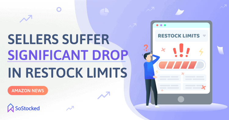 Amazon Sellers Are Suffering Significant Drops In Restock Limits