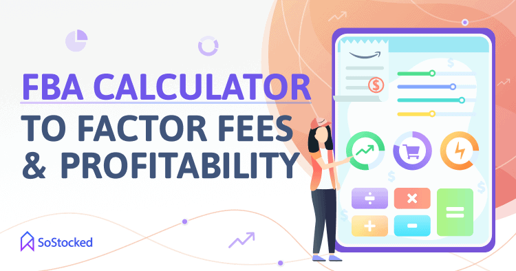 FBA Calculator To Understand FBA Fees And Profitability