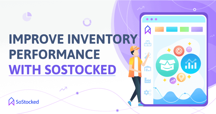 How To Use SoStocked To Improve Inventory Performance