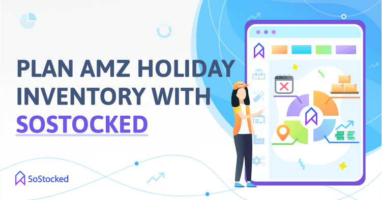 Making Amazon Holiday Inventory Plans With SoStocked