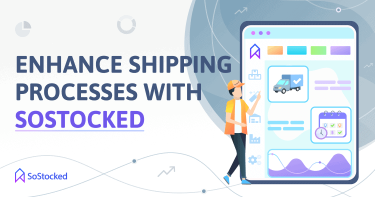 Using SoStocked To Improve FBA Shipping Process