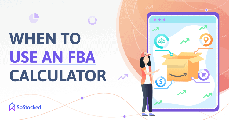 Why You Need An FBA Calculator